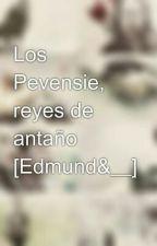 Los Pevensie, reyes de antaño [Edmund&__] by ThaPevensie