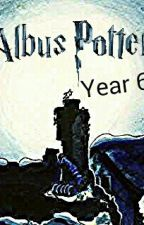 Albus Severus Potter - Year 6 (Sequel to ASP & the Cloak of Wisdom) by Florence-Potter