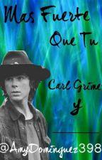 Mas fuerte que tu (Carl Grimes y tu) [Editando] by DixtenCarl