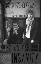 My Only Insanity *Shoey Fan fiction* by ShoeyandJaniel