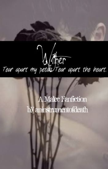 Wither- A Malec Fanfiction{Earlier: Broken...Forgiven}