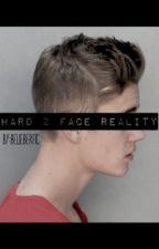 Hard 2 Face Reality by belieberfic