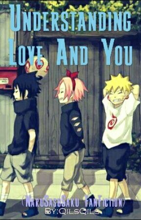 Understanding Love And You ((Naruto FanFiction)) by QilsQils