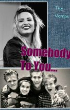 ✔ Somebody To You || The Vamps by teenageexdirtbag