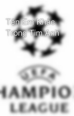 Tên Em Khắc Trong Tim Anh by camtrinh