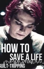 How to Save a Life •frerard oneshot• by guilt-tripping