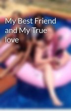 My Best Friend and My True love by CyraneTagalog