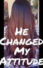 He Changed My Attitude by loveeestory14