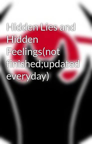 Hidden Lies and Hidden Feelings(not finished;updated everyday) by EmeraldQuinonez