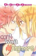 Cant Wait Anymore ~NaLu Fanfic~ by KittyKatKingdom