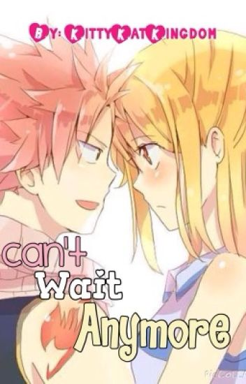 Cant Wait Anymore ~NaLu Fanfic~