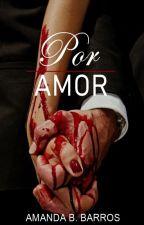 Por Amor (EM REVISÃO) by Amand4b