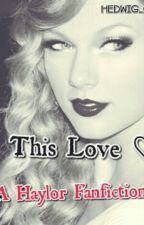 This Love ♡ { A Haylor Fanfiction ♡ } by samgraceisabelcole