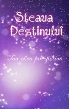 Steaua Destinului (Tao Len FanFiction) by TheAstralBlessing