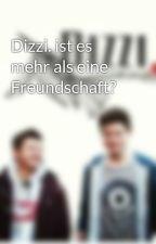 Dizzi. ist es mehr als eine Freundschaft? by xyoutuberfanficton