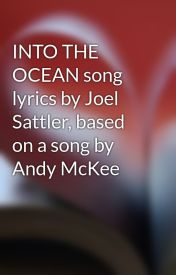 INTO THE OCEAN song lyrics by Joel Sattler  based on a song by Andy McKee by joel_sattlersongs