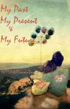 My Past, my Present and my Future (COMPLETED) by 11thOfDecember