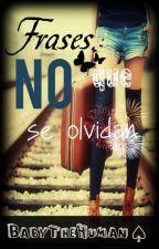 Frases Que No Se Olvidan. by BabyTheHuman