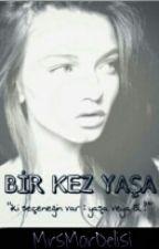 BİR KEZ YAŞA by MrsMorDelisi