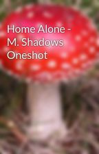 Home Alone - M. Shadows Oneshot by rizanicole