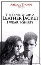 The Devil Wears A Leather Jacket... I Wear T-Shirts by brokensorrows