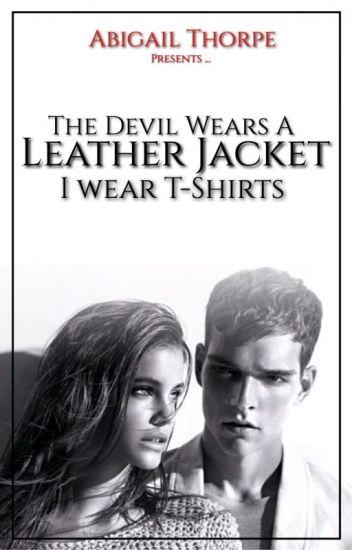The Devil Wears A Leather Jacket... I Wear T-Shirts - (#Wattys2017)