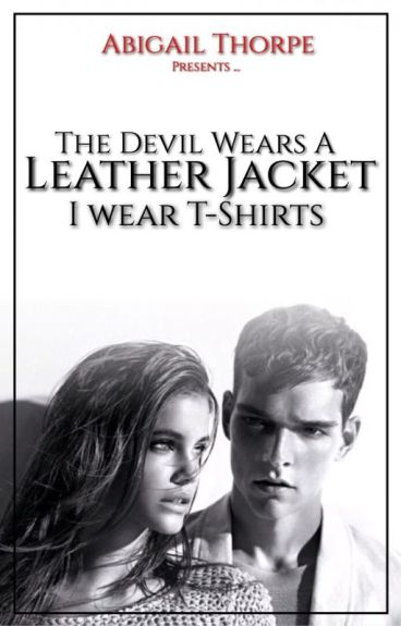 The Devil Wears A Leather Jacket... I Wear T-Shirts