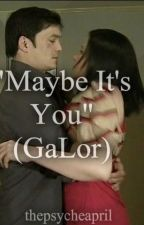 """Maybe It's You""(GaLor Story) by serious_brat"