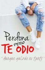 Perdona Pero Te Odio [Sin Editar] by kathy-cabanillas