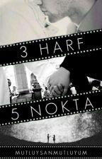 3 Harf 5 Nokta (عشق) (Ara Verildi) by mutluysanmutluyum