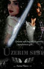 ÜZERİM SENİ (Askıda) by aseenaagg