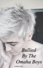 Bullied By The Omaha Boys (EDITING) by booksbyvictoria