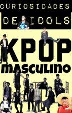 CURIOSIDADES DE IDOLS KPOP MASCULINO //PAUSADA// by Sukkie_16