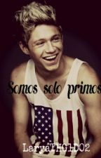 Somos solo primos. One Shot hot, Niall y tu. by DragMeDown02