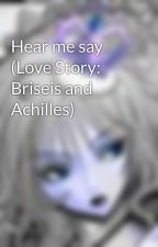 Hear me say (Love Story: Briseis and Achilles) by ImperfectPrincess