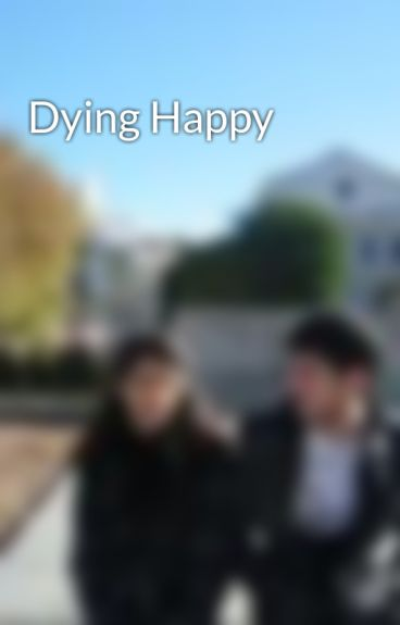 Dying Happy by LettersFromTheSky
