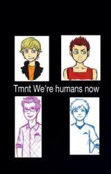 We're humans now(tmnt)*BEING EDITED!!! by tmntfishface