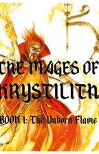 The Mages of Krystilith Book 1: The Unborn Flame by WTHGGGGGG