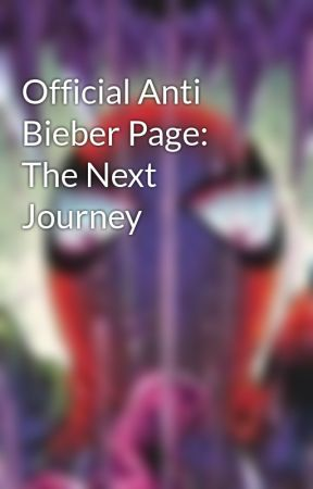 Official Anti Bieber Page: The Next Journey by SensationalSpiderMan