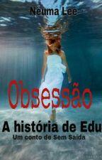 Obsessão: A história de Edu by NeumaLee