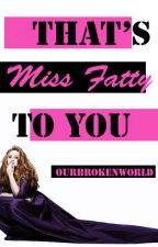 That's Miss Fatty To You (Book 1 in the Undesirable Trilogy) by Ourbrokenworld