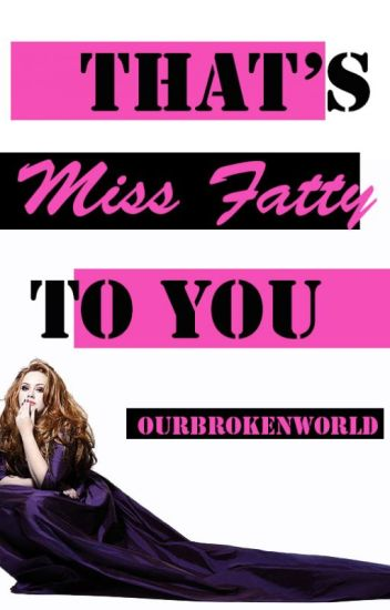 That's Miss Fatty To You (Book 1 in the Undesirable Trilogy)