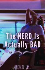 The Nerd is Actually Bad  by CHOSEN_EVIL