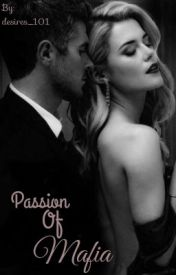 Passion Of Mafia. by Desires_101