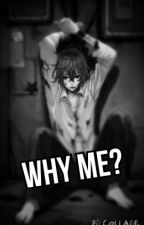 Why Me? (A Fairy Tail Fanfic) by Asuka1920