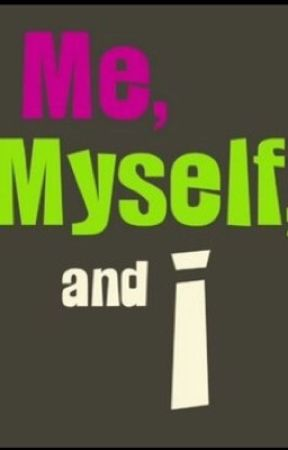 Me, Myself, and I by forever_writing_26