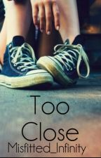 Too Close [Wattys2015] by Misfitted_Infinity