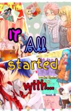 It All Started With... {Gruvia, Nalu, Gajevy, Jerza} and other ships. by kalliyah12345