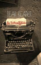 Dear Reader by xxFatherOfLukexx