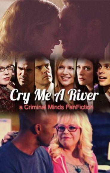 Cry Me A River ≫ a Criminal Minds FanFiction